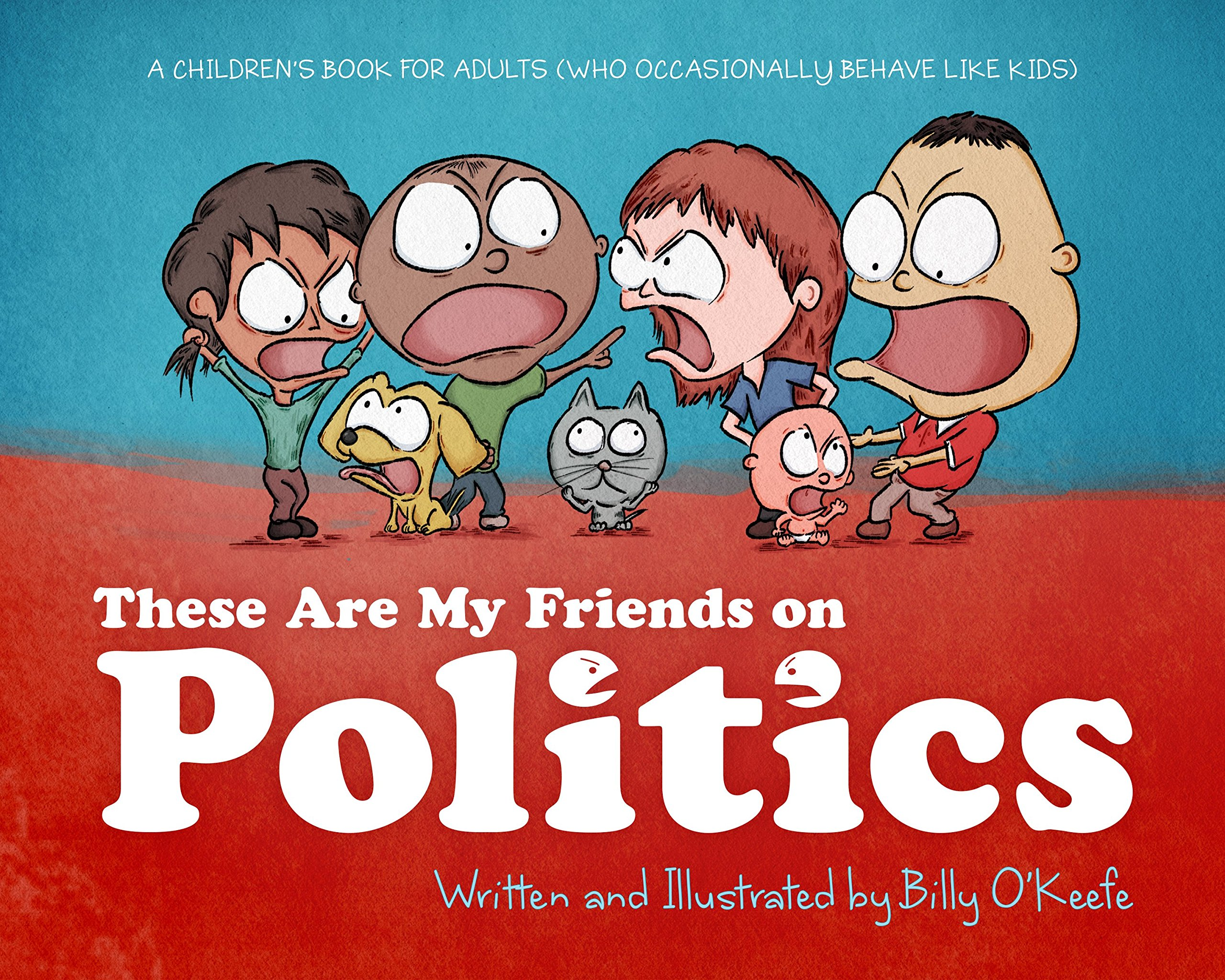 These Are My Friends On Politics A Childrens Book For Adults Who Occasionally Behave Like Kids Billy OKeefe 9781942645238 Amazon Books