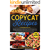 Copycat Recipes: 2 Cookbooks in 1- Discover The Secrets to Cook More Than 300 Recipes From The Best Restaurants In The…