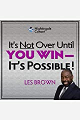 It's Not Over Until You Win: It's Possible Audible Audiobook