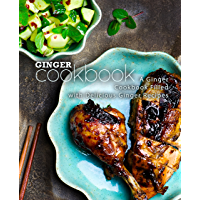 Ginger Cookbook: A Ginger Cookbook Filled with Delicious Ginger Recipes (2nd Edition) (English Edition)