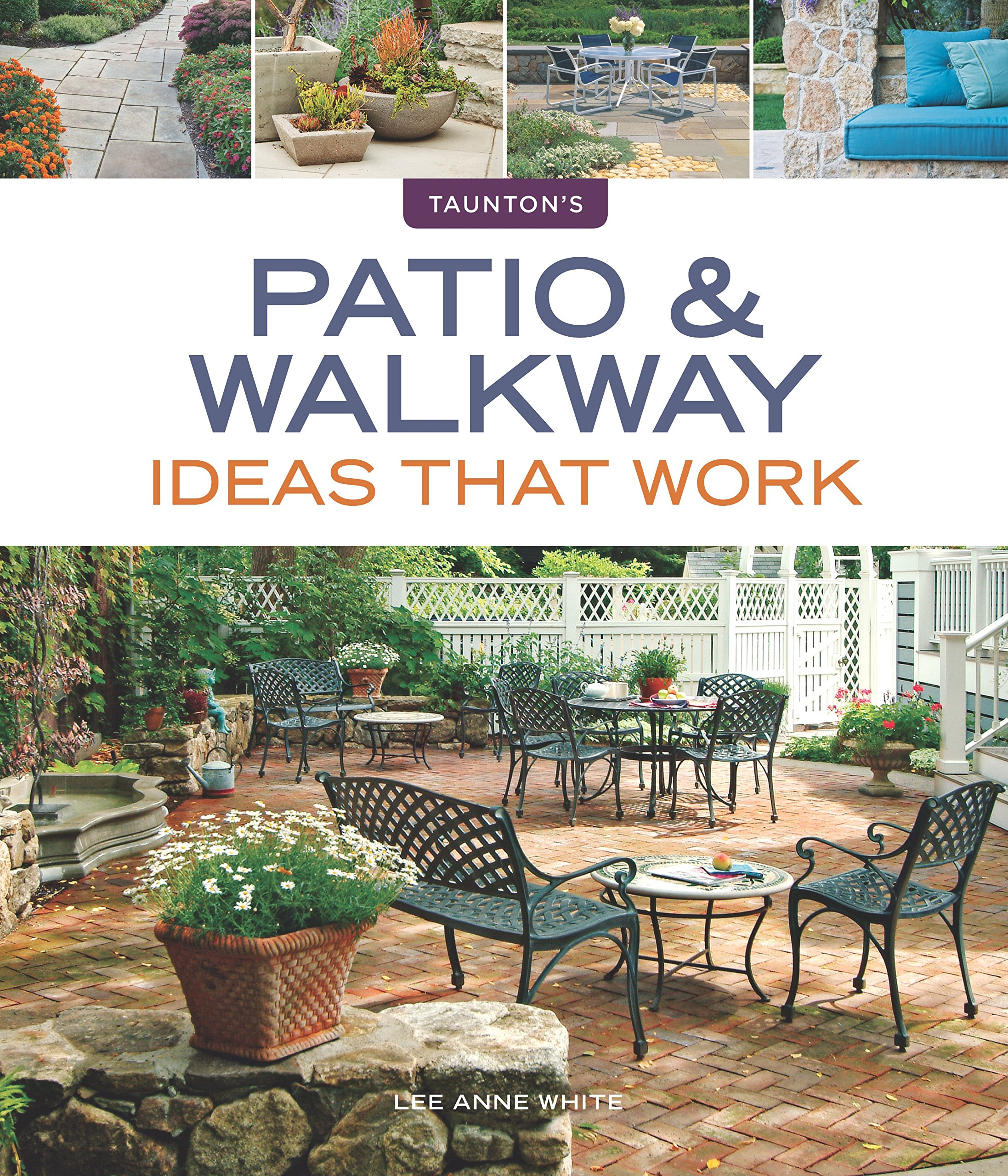 Patio U0026 Walkway Ideas That Work (Tauntonu0027s Ideas That Work): Lee Anne  White: 9781600854835: Amazon.com: Books