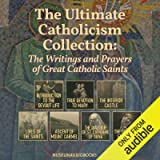 The Ultimate Catholicism Collection: The Writings and Prayers of Great Catholic Saints: Introduction to the Devout Life…