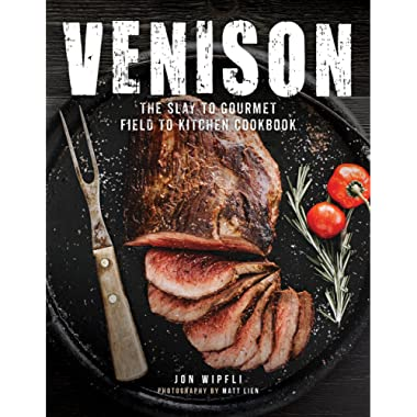 Venison: The Slay to Gourmet Field to Kitchen Cookbook