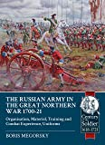 The Russian Army in the Great Northern War 1700-21: Organization, Material, Training and Combat Experience, Uniforms (Century of the Soldier)