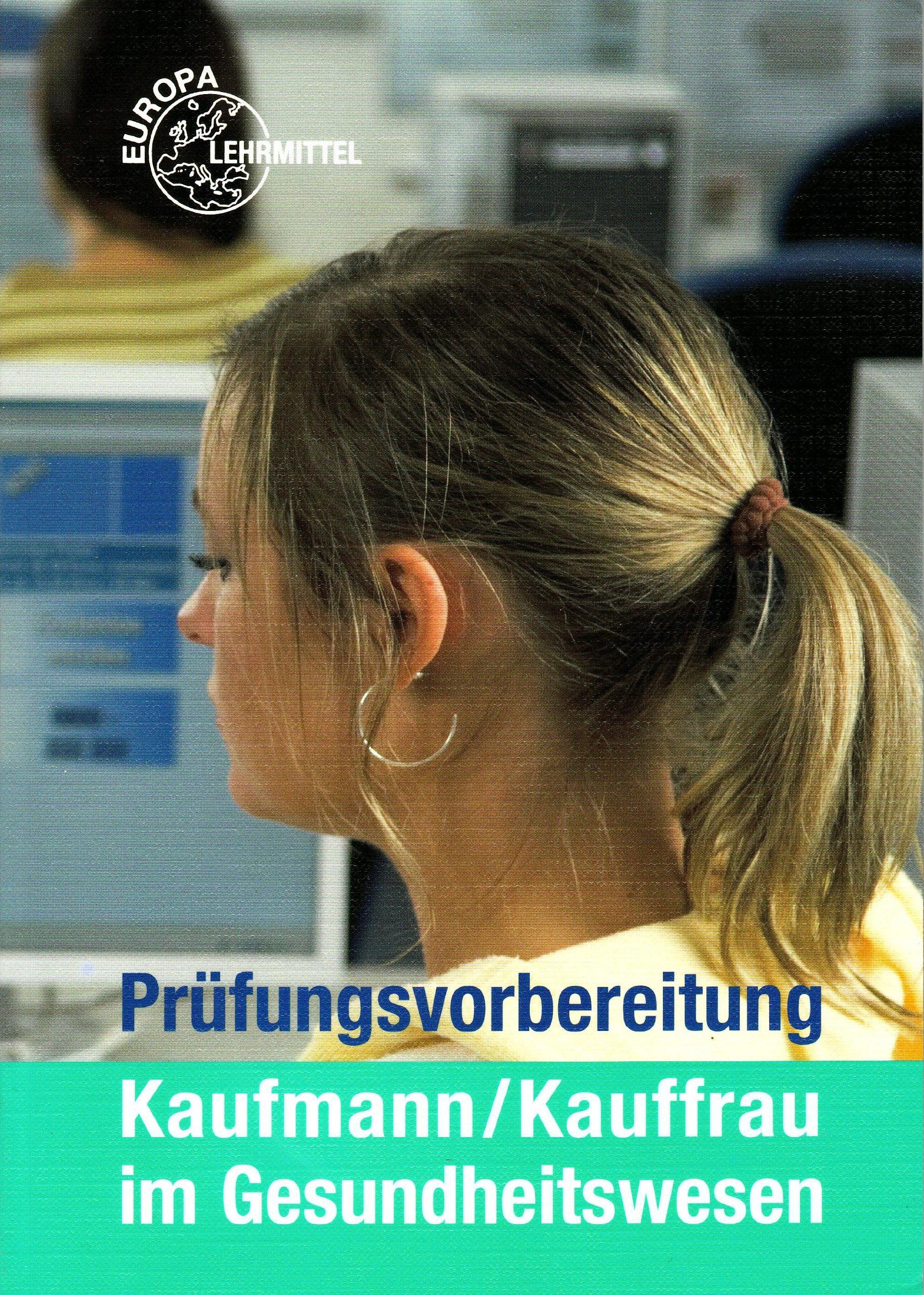 Prüfungsvorbereitung Kaufmann/Kauffrau im Gesundheitswesen Broschiert – 20. Oktober 2010 Hans-Jürgen Bauer Hans-Günter Steegmanns Europa-Lehrmittel 3808567767