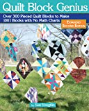 Quilt Block Genius, Expanded Second Edition: Over 300 Pieced Quilt Blocks to Make 1001 Blocks with No Math Charts (Landauer) Mini Quilts, Settings, Sampler Patterns, & Tips to Create Your Own Block