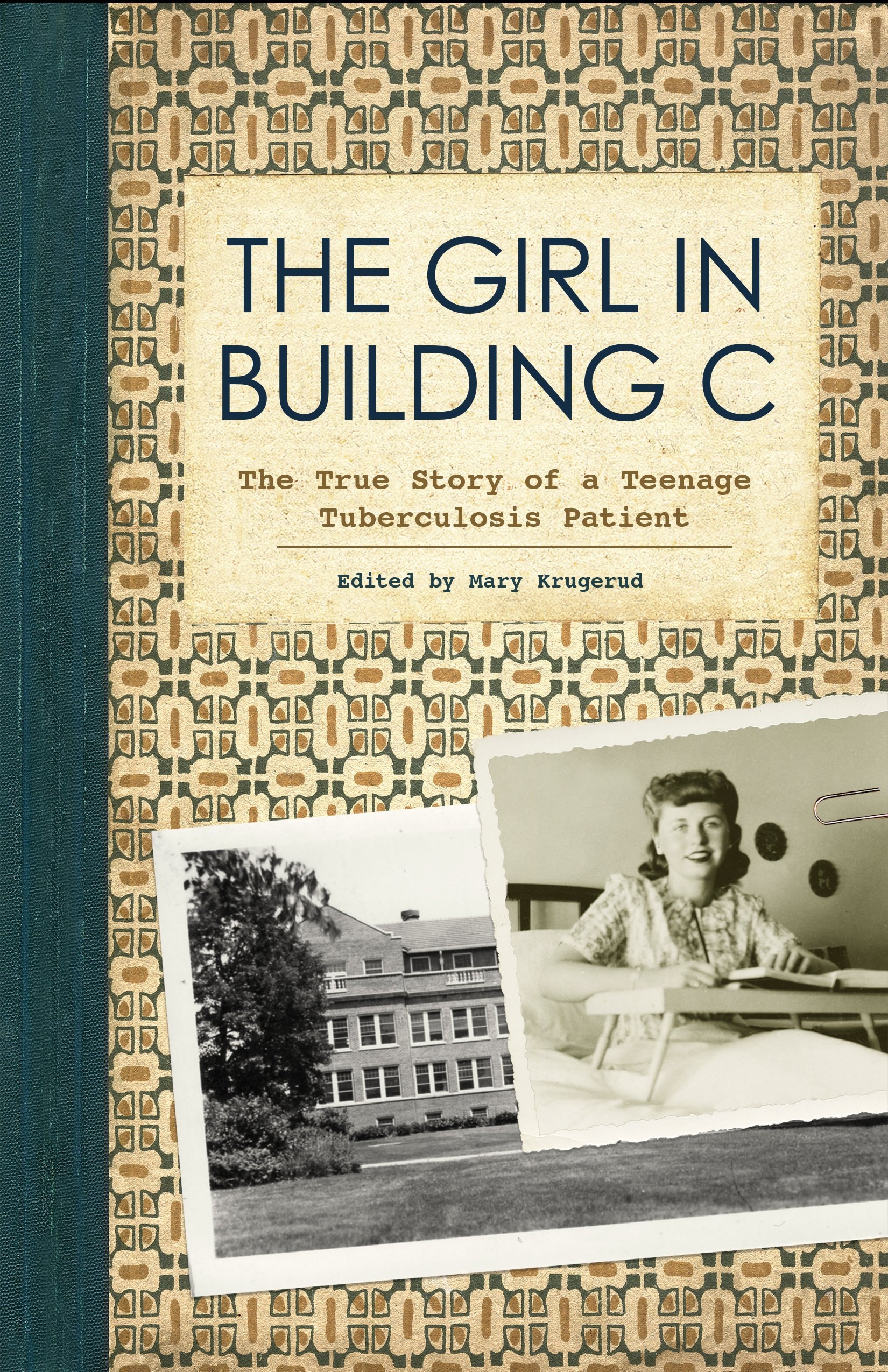 The Girl in Building C: The True Story of a Teenage Tuberculosis Patient:  Mary Krugerud: 9781681340951: Amazon.com: Books