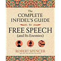 The Complete Infidel's Guide to Free Speech (and Its Enemies) (Complete Infidel's Guides)