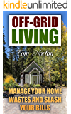 Off-Grid Living: Manage Your Home Wastes and Slash Your Bills: (Self Sustainable Living, Prepping)