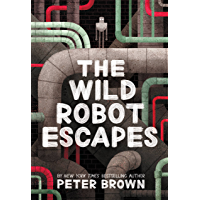 The Wild Robot Escapes (The Wild Robot Series Book 2)