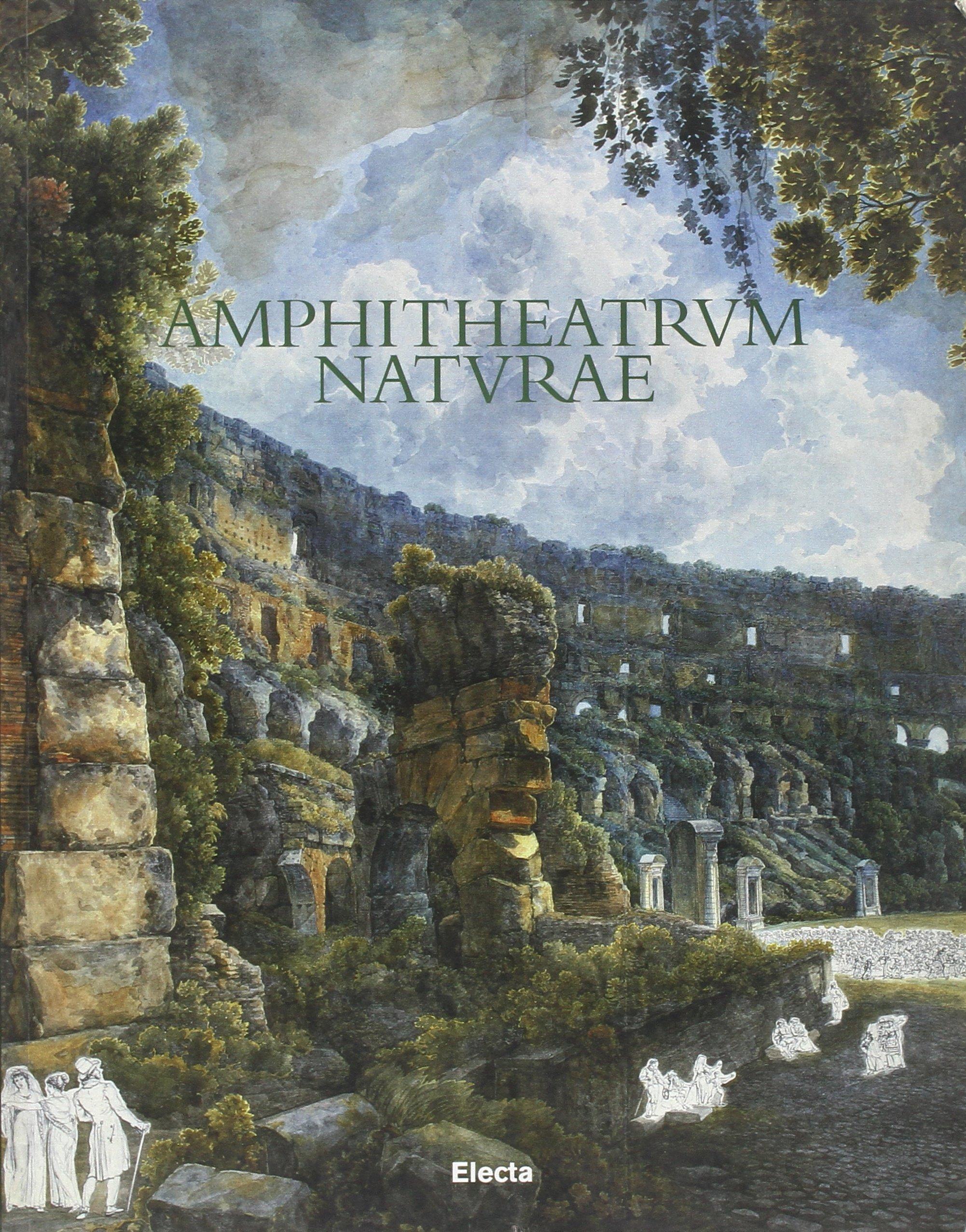 Amphitheatrum naturae. Il Colosseo: storia e ambiente letti attraverso la sua flora