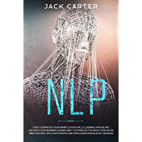 NLP: How to Improve your Manipulation Skills Learning How Neuro Linguistic Programming Works, Best Techniques for Seduction, Sales, Mind Control, Influence ... Revealed in this Book (English Edition)