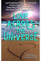 Love Across the Universe: Twelve Stories of Science Fiction Romance Set on Intergalactic Shores Kindle Edition