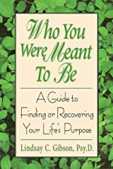 Who You Were Meant to Be: A Guide to Finding or Recovering Your Life's Purpose Kindle Edition
