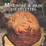 Machine A Pain : 300 Recettes tome 2