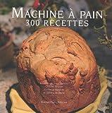 Machine A Pain : 300 Recettes tome 2
