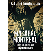 Macabre Montreal: Ghostly Tales, Ghastly Events, and Gruesome True Stories