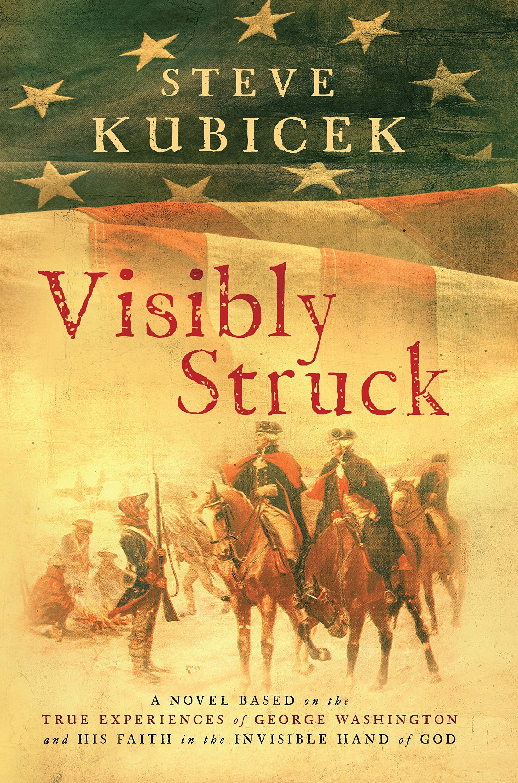 Download Visibly Struck: A Novel Based on the True Experiences of George Washington and His Faith in the Invisible Hand of God PDF
