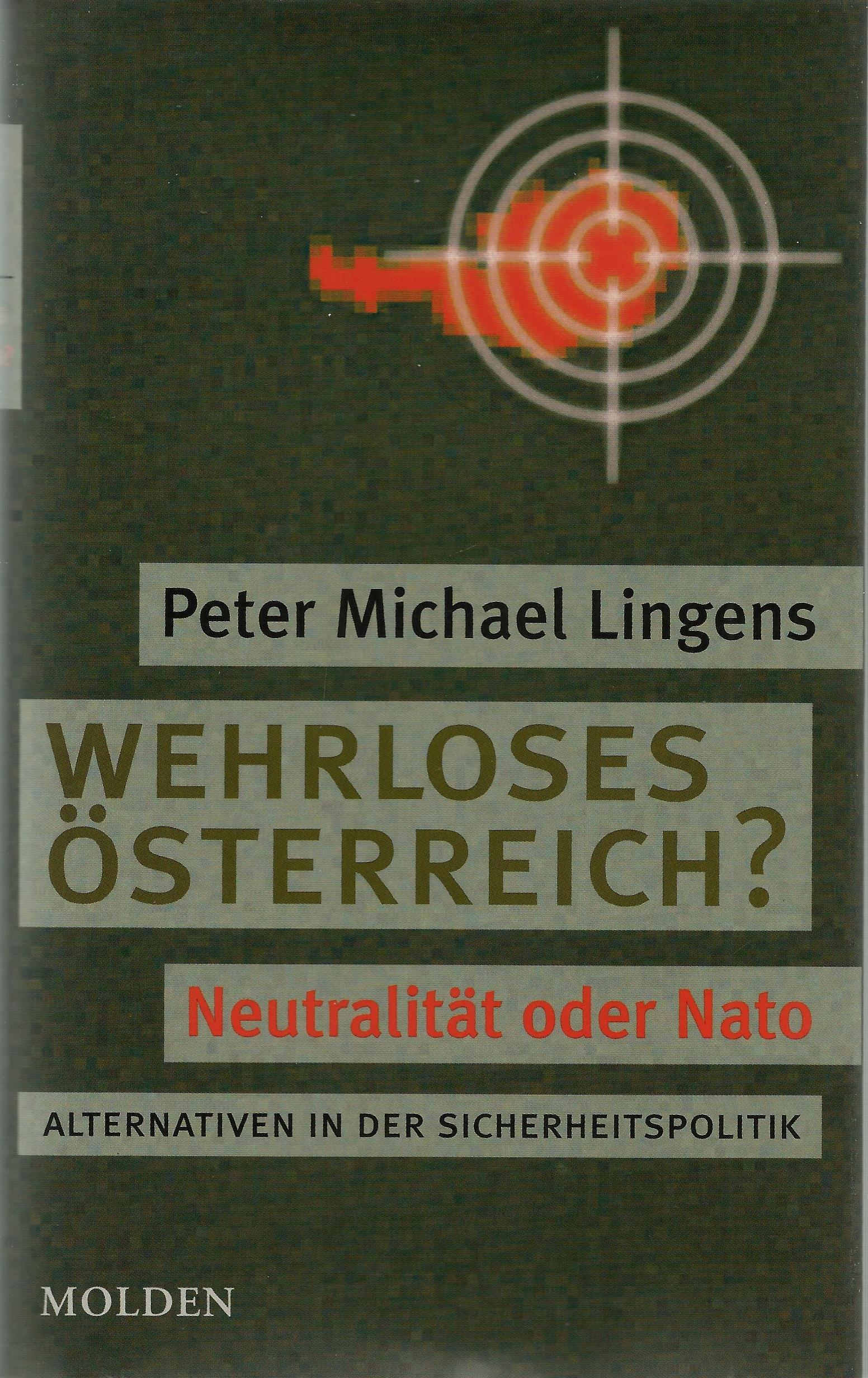 Wehrloses Österreich?: Neutralität oder Nato. Alternativen in der Sicherheitspolitik