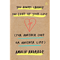 You Always Change the Love of Your Life (for Another Love or Another Life) (English Edition)