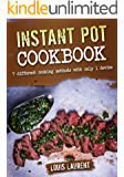 Instant Pot Cookbook: 7 cooking methods with only 1 device (Louis Laurent Cookbooks Book 5)