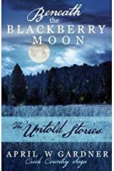 Beneath the Blackberry Moon: the Untold Stories Kindle Edition