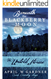 Beneath the Blackberry Moon: the Untold Stories