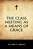 The Class Meeting as a Means of Grace (English Edition)