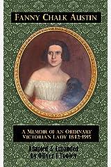Fanny Chalk Austin: A Memoir of an Ordinary Victorian Lady (1842 to 1915) Kindle Edition