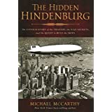 The Hidden Hindenburg: The Untold Story of the Tragedy, the Nazi Secrets, and the Quest to Rule the Skies