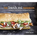 The Banh Mi Handbook: Recipes for Crazy-Delicious Vietnamese Sandwiches [A Cookbook]