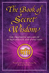 The Book of Secret Wisdom: The Prophetic Record of Human Destiny and Evolution (Sacred Wisdom 1) Kindle Edition