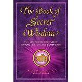 The Book of Secret Wisdom: The Prophetic Record of Human Destiny and Evolution (Sacred Wisdom 1)