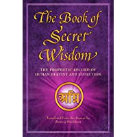 The Book of Secret Wisdom: The Prophetic Record of Human Destiny and Evolution (...