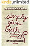 Simply Give Birth: A Collection of Stories