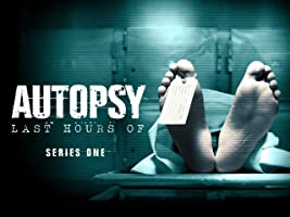 Autopsy: The Last Hours Of.. Series 1
