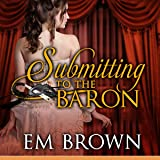 Submitting to the Baron: Erotic Historical Romance