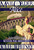 Mail Order Bride Alice: A Clean Historical Mail Order Bride Novel (Western Mail Order Brides Book 3)