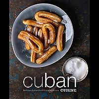 Cuban Cuisine: Delicious Cuban Food Prepared Simply