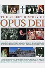 The Secret History of Opus Dei: Exploring the mysteries of one of the most powerful and secretive forces in world religion, a complete illustrated ... its changing place in today's Catholic church