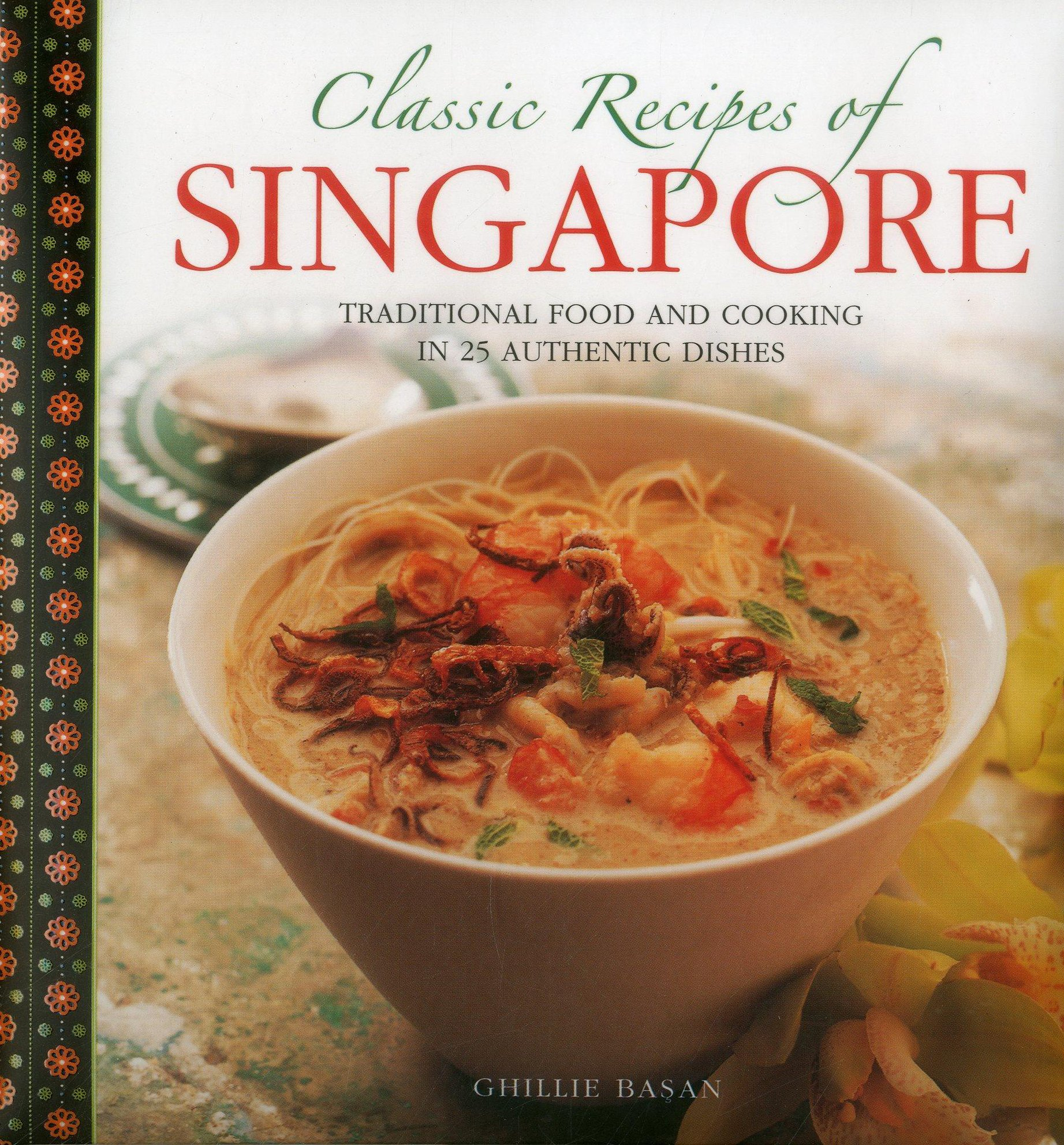 Amazon classic recipes of singapore traditional food and amazon classic recipes of singapore traditional food and cooking in 25 authentic dishes 9780754830436 ghillie basan william lingwood books forumfinder Images