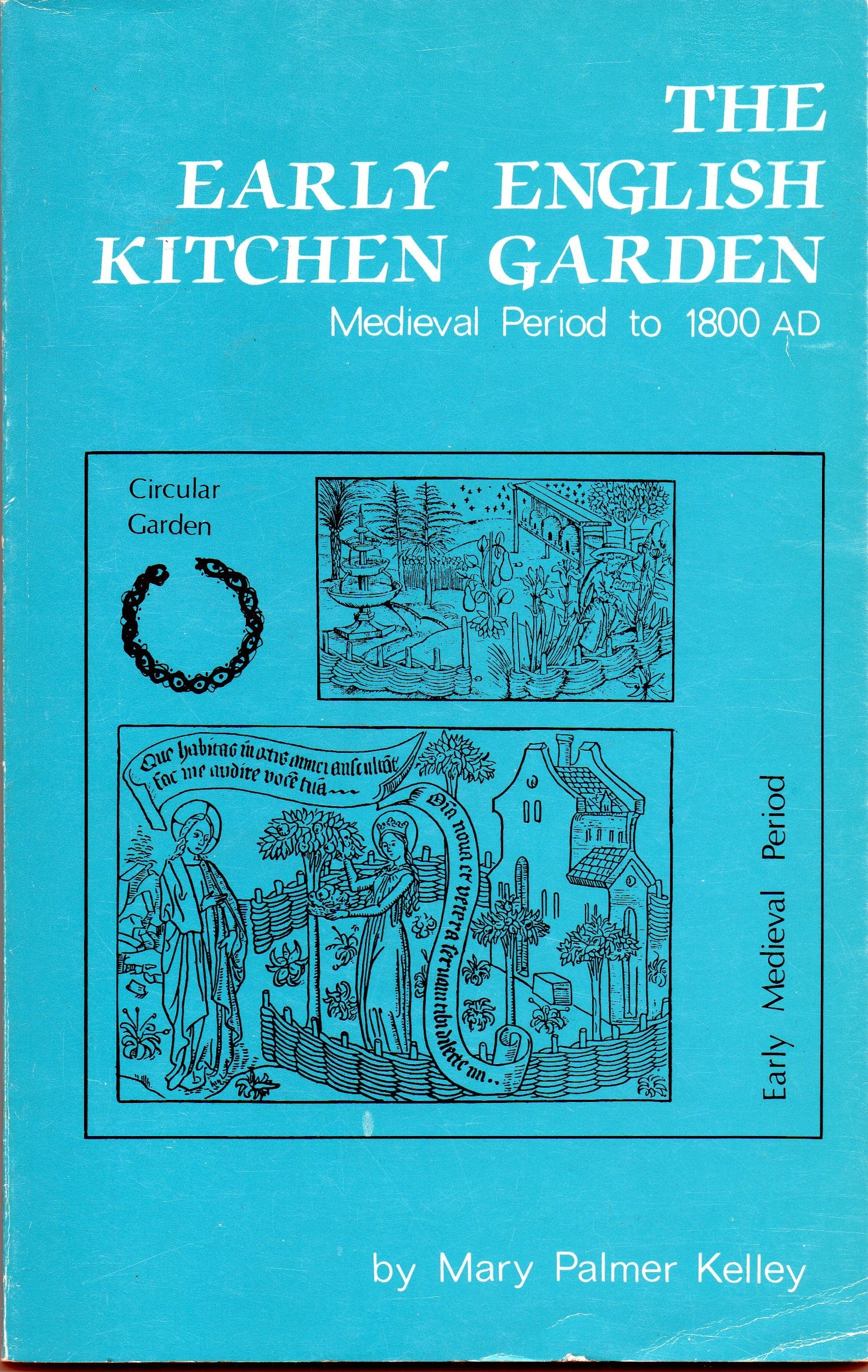 The Early English Kitchen Garden: Medieval Period to 1800 AD ...