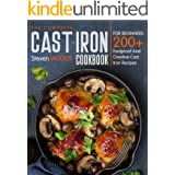 The Complete Cast Iron Cookbook For Beginners: 200+ Foolproof And Creative Cast iron Recipes