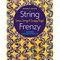 String Frenzy: Strips, Strings & Scrappy Things!: 12 More Strip Quilt Projects