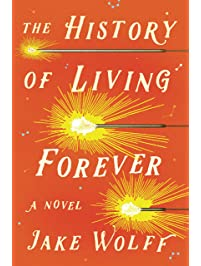 The History of Living Forever: A Novel