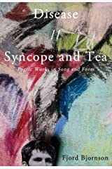 Disease // Syncope and Tea: Poetic Works in Song and Form Kindle Edition