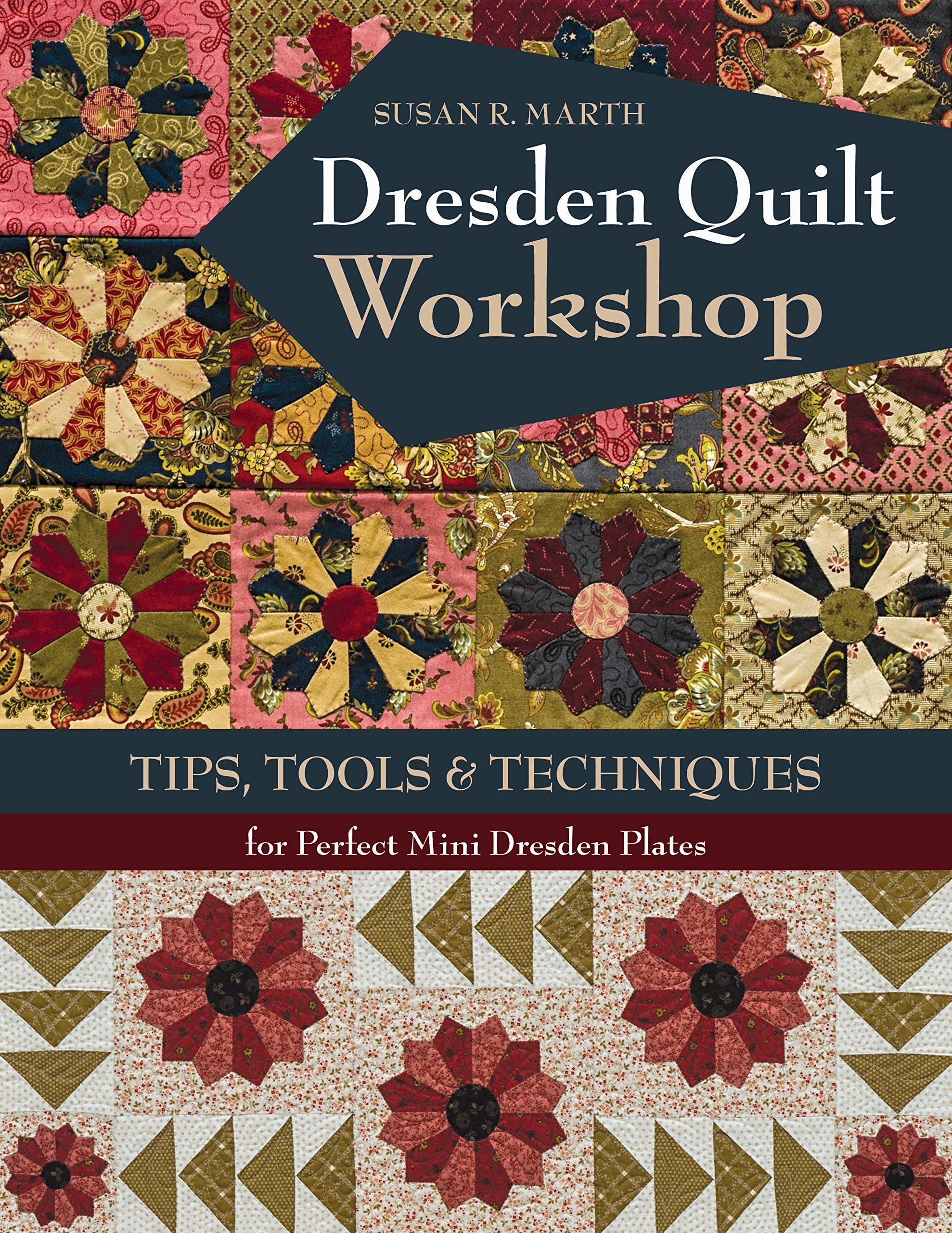 Dresden Quilt Workshop Tips Tools Techniques For Perfect Mini