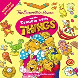 The Berenstain Bears and the Trouble with Things: Stickers Included! (Berenstain Bears Living Lights 8x8)