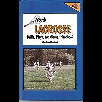 Youth Lacrosse Drills, Plays Handbook Free Flow Version