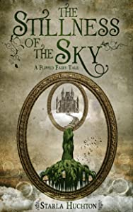 The Stillness of the Sky: A Flipped Fairy Tale (Flipped Fairy Tales)